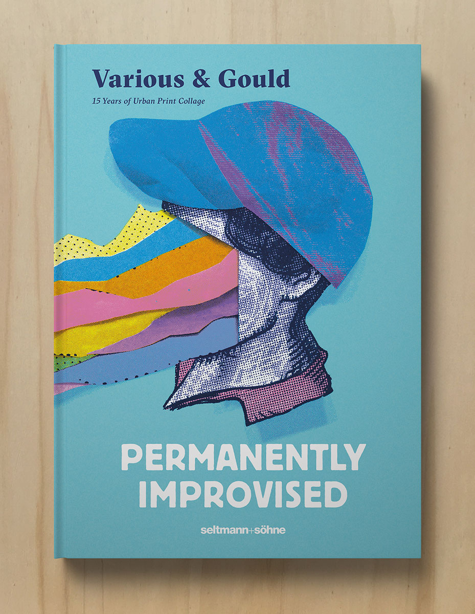 "Neues Buch von Various & Gould: ""Permanently Improvised – 15 Years of Urban Print Collage"", Berlin 2019"